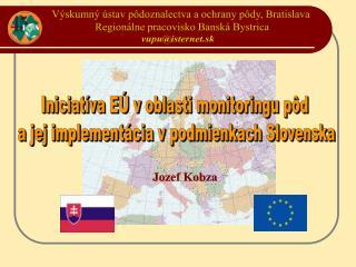 Iniciatíva EÚ v oblasti monitoringu pôd  a jej implementácia v podmienkach Slovenska