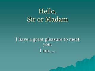 Hello,  Sir or Madam