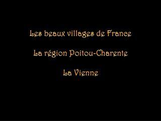 Les beaux villages de France La région  Poitou-Charente La  Vienne