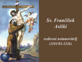 Sv. Frančišek Asiški redovni ustanovitelj (1181/82-1226)