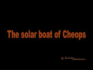 The solar boat of Cheops