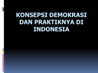 KONSEPSI DEMOKRASI DAN PRAKTIKNYA DI INDONESIA