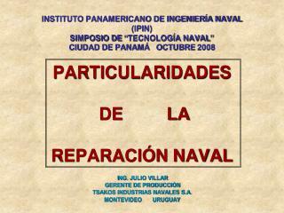 I NG. JULIO VILLAR GERENTE DE PRODUCCIÓN TSAKOS INDUSTRIAS NAVALES S.A. MONTEVIDEO       URUGUAY
