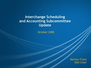 Interchange Scheduling  and Accounting Subcommittee  Update