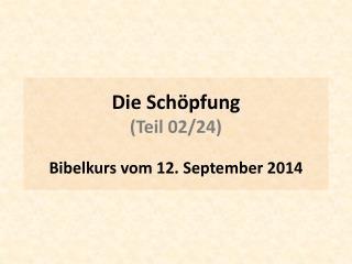 Die Schöpfung (Teil  02/24 ) Bibelkurs  vom  12 . September  2014