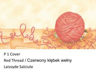 P 1 Cover Red Thread  / Czerwony kłębek wełny  Laisvyde Salciute