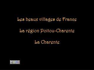 Les beaux villages de France La région  Poitou-Charente La  Charente