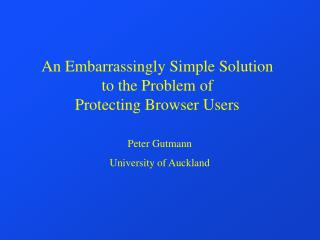 An Embarrassingly Simple Solution  to the Problem of  Protecting Browser Users