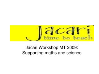 Jacari Workshop MT 2009: Supporting maths and science