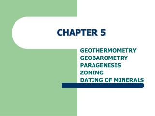 GEOTHERMOMETRY GEOBAROMETRY PARAGENESIS ZONING DATING OF MINERALS