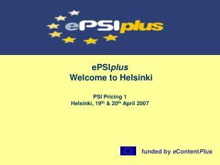 ePSI plus  Welcome to Helsinki