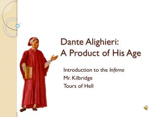 Dante Alighieri:  A Product of His Age