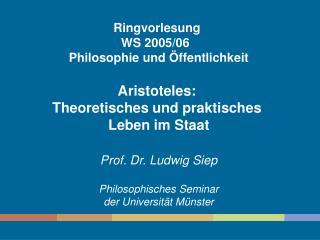 Ringvorlesung  WS 2005/06   Philosophie und Öffentlichkeit Aristoteles: