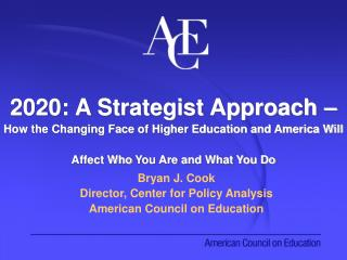 2020: A Strategist Approach    How the Changing Face of Higher Education and America Will Affect Who You Are and What Yo