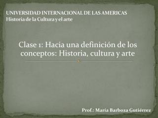 UNIVERSIDAD INTERNACIONAL DE LAS AMERICAS Historia de la Cultura y el arte