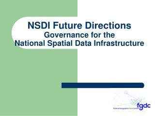 NSDI Future Directions Governance for the  National Spatial Data Infrastructure