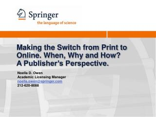 Making the Switch from Print to Online. When, Why and How A Publisher s Perspective.
