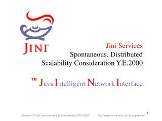 Jini Services  Spontaneous, Distributed  Scalability Consideration Y.E.2000