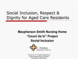 Social Inclusion, Respect  Dignity for Aged Care Residents