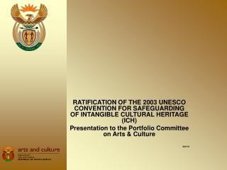 RATIFICATION OF THE 2003 UNESCO CONVENTION FOR SAFEGUARDING OF INTANGIBLE CULTURAL HERITAGE (ICH)