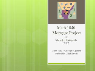Math 1050  Mortgage Project by Michele Houtappels 2012