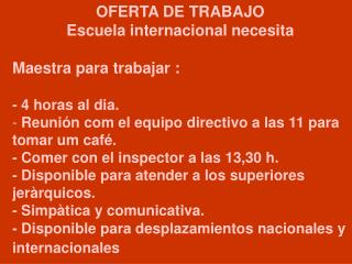 OFERTA DE TRABAJO Escuela internacional necesita Maestra para trabajar : - 4 horas al dia.