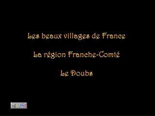 Les beaux villages de France La région  Franche-Comté Le Doubs