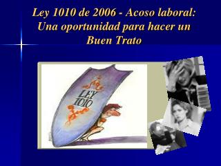 Ley 1010 de 2006 - Acoso laboral: Una oportunidad para hacer un Buen Trato
