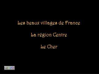 Les beaux villages de France La région  Centre Le Cher