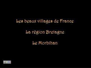 Les beaux villages de France La région Bretagne Le Morbihan
