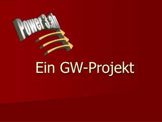 Ein GW-Projekt