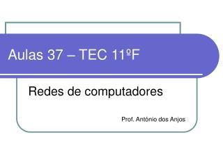 Aulas 37 – TEC 11ºF