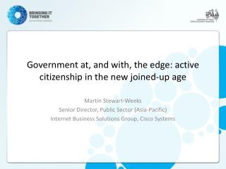 Government at, and with, the edge: active citizenship in the new joined-up age
