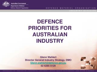 DEFENCE  PRIORITIES FOR  AUSTRALIAN  INDUSTRY