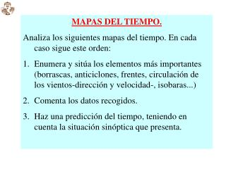 MAPAS DEL TIEMPO. Analiza los siguientes mapas del tiempo. En cada caso sigue este orden: