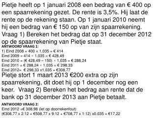 ANTWOORD VRAAG 1:  1) Eind 2008 = 400 × 1,035 = € 414 Eind 2009 = 414 × 1,035 = € 428,49