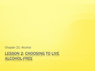 Lesson 2: Choosing to Live  Alcohol-Free