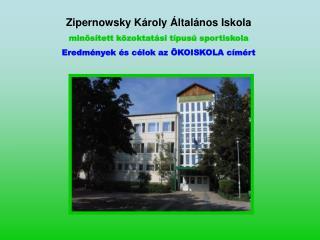 Zipernowsky Károly Általános Iskola minősített közoktatási típusú sportiskola