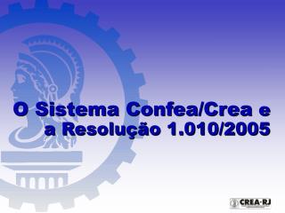 O Sistema Confea/Crea  e a Resolução 1.010/2005