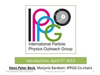 Introduction, April 5 th  2013