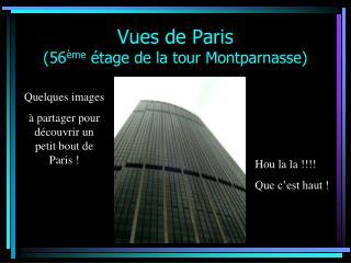 Vues de Paris (56 ème  étage de la tour Montparnasse)