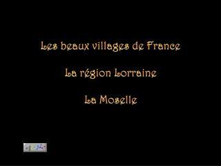 Les beaux villages de France La région Lorraine La Moselle