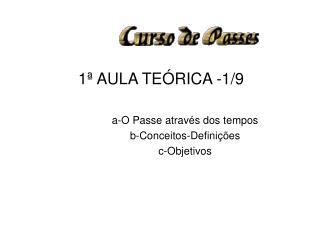 1ª AULA TEÓRICA-1/9 a-O Passe através dos tempos  b-Conceitos-Definições   c-Objetivos