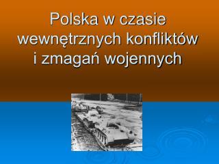 Polska w czasie wewnętrznych konfliktów i zmagań wojennych
