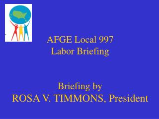 AFGE Local 997 Labor Briefing  Briefing by ROSA V. TIMMONS, President