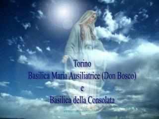 Torino Basilica Maria Ausiliatrice (Don Bosco)  e  Basilica della Consolata