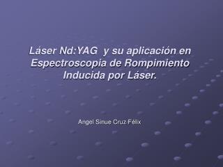 Láser Nd:YAG  y su aplicación en  Espectroscopia de Rompimiento Inducida por Láser.
