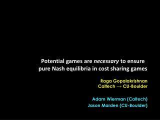 Raga  Gopalakrishnan Caltech   CU-Boulder Adam  Wierman  (Caltech) Jason  Marden  (CU-Boulder)