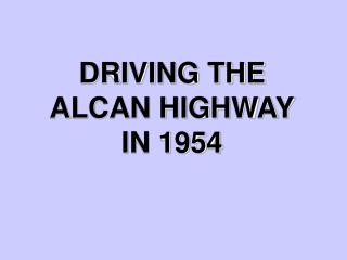 DRIVING THE ALCAN HIGHWAY IN 1954
