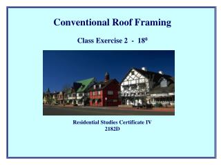 Conventional Roof Framing   Class Exercise 2  -  180                        Residential Studies Certificate IV 2182D